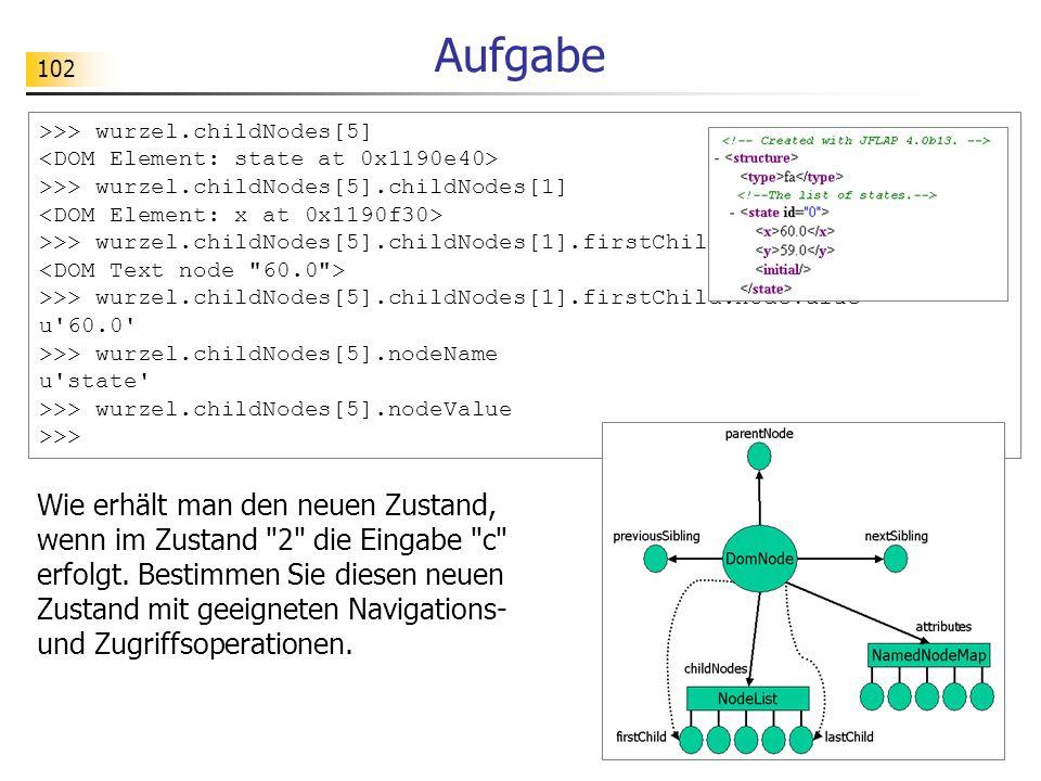 Aufgabe >>> wurzel.childNodes[5] <DOM Element: state at 0x1190e40> >>> wurzel.childNodes[5].childNodes[1]